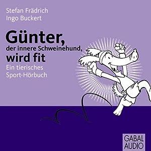 Günter, der innere Schweinehund wird fit. Ein tierisches Sport-Hörbuch Hörbuch