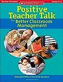 Positive Teacher Talk for Better Classroom Management (Scholastic Teaching Strategies)