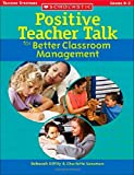 Positive Teacher Talk for Better Classroom Management, Deborah Diffily and Charlotte Sassman, 0439694965