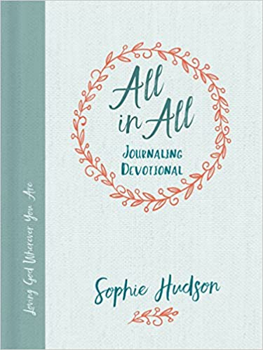 Amazon all in all journaling devotional loving god wherever amazon all in all journaling devotional loving god wherever you are 9781462743407 sophie hudson books fandeluxe Choice Image