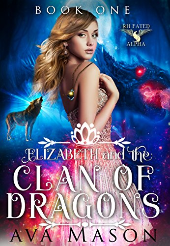 Elizabeth and the Clan of Dragons: A Reverse Harem Paranormal Romance (RH Fated Alpha Book 1) by [Mason, Ava]
