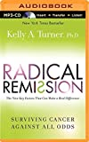 img - for By Kelly A. Turner Ph.D. - Radical Remission: Surviving Cancer Against All Odds (MP3 Una) (2014-07-16) [MP3 CD] book / textbook / text book