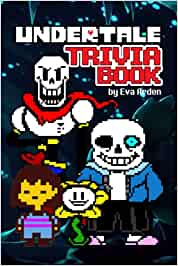 Undertale Trivia Book: Such An Amazing Trivia Book For Anyone Can't Get Enough With Undertale.