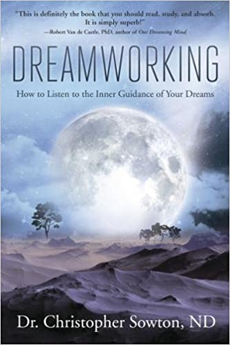Dreamworking: How to Listen to the Inner Guidance of Your Dreams: Dr
