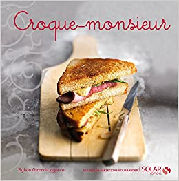 Croque-monsieur - nouvelles variations gourmandes