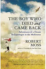 The Boy Who Died and Came Back: Adventures of a Dream Archaeologist in the Multiverse Paperback