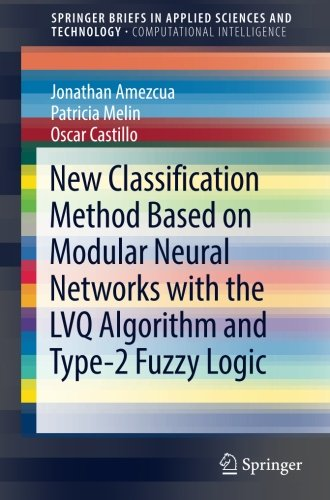 Download New Classification Method Based on Modular Neural Networks with the LVQ Algorithm and Type-2 Fuzzy Logic (SpringerBriefs in Applied Sciences and Technology) ebook