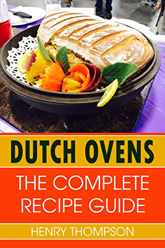 Camp Oven Cookbook (Dutch Oven: The Complete Recipe Book For Dutch Ovens With Tested Delicious Recipes (outdoors, indoors, camping, grilling, easy, camp fire, ingredients, slowcooker, hot pot, chicken, beef, pork rec)