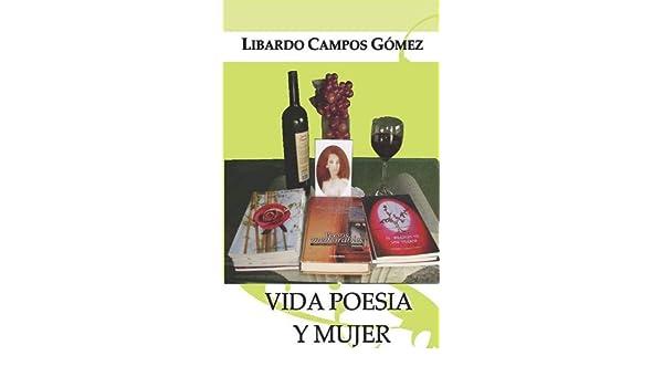 Amazon.com: VIDA, POESIA Y MUJER (Spanish Edition) eBook: Libardo Campos Gómez, Sonia Herrera, Joseph Berolo, Libardo Campos Gómez, Carlos Garrido Chalén: ...
