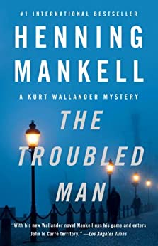 The Troubled Man (Kurt Wallander Mystery Book 10) by [Mankell, Henning]