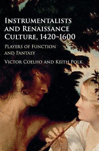 Download Instrumentalists and Renaissance Culture, 1420-1600: Players of Function and Fantasy pdf