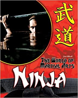 Ninja (The World of Martial Arts): Jim Ollhoff ...