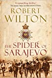 The Spider of Sarajevo: Written by Robert Wilton, 2014 Edition, Publisher: Corvus [Hardcover]