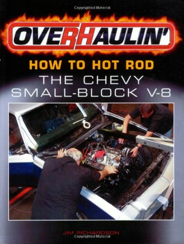Overhaulin': How To Hot Rod the Chevy Small-Block -