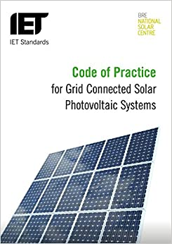 Code of Practice for Grid Connected Solar Photvoltaic Systems (Iet Standards)