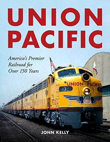 Union Pacific: America's Premier Railroad for Over 150 Years