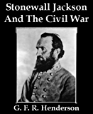 Stonewall Jackson And The American Civil War (Illustrated)