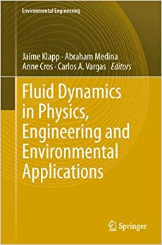 Fluid Dynamics in Physics, Engineering and Environmental Applications (Environmental Science and Engineering)
