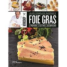 Foie gras: Préparer, le cuisiner, l'accompagner (Le)