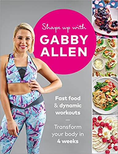 Shape Up with Gabby Allen: Fast Food + Dynamic Workouts - Transform Your Body in 4 Weeks - <strong>Gabby Allen</strong>