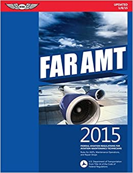 Book FAR-AMT 2015: Federal Aviation Regulations for Aviation Maintenance Technicians (FAR/AIM series)