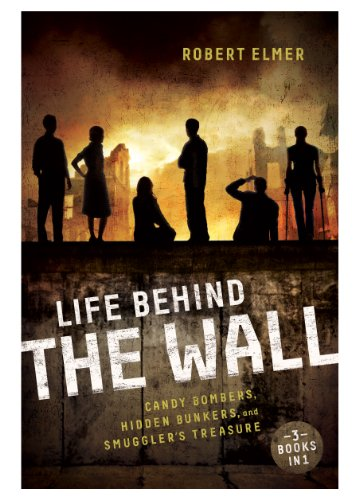 Life Behind the Wall: Candy Bombers, Beetle Bunker, and Smuggler's Treasure by [Elmer, Robert]