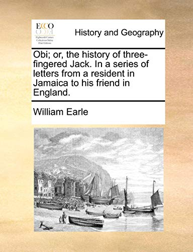 Obi; or, the history of three-fingered Jack. In a series of letters from a resident in Jamaica to his friend in England.