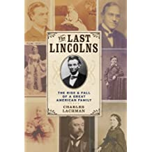 The Last Lincolns: The Rise & Fall of a Great American Family by Charles Lachman (2010-02-02)