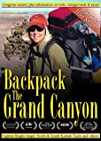 Backpack the Grand Canyon-A Scenic Guide for the Bright Angel, South Kaibab and North Kaibab Trails
