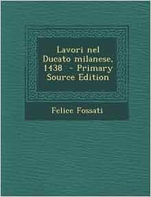 Lavori Nel Ducato Milanese, 1438 - Primary Source Edition (Italian