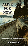 Alive for Now (The Infected Dead Book 1)