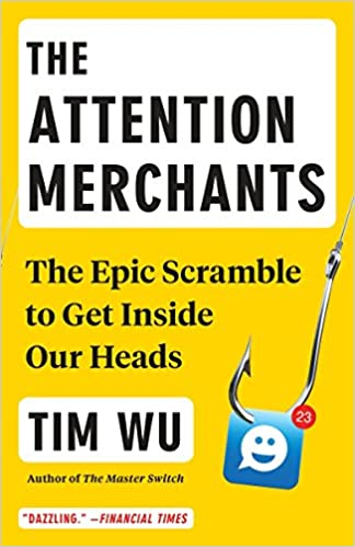 Attention Merchants: The Epic Scramble to Get Inside Our Heads book cover