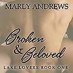 Broken & Beloved: Lake Lovers, Volume 1   Marly Andrews