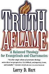 Truth Aflame: A Balanced Theology for Evangelicals and Charismatics