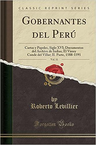 Gobernantes del Perú, Vol. 11: Cartas y Papeles, Siglo XVI; Documentos del Archivo de Indias; El Virrey Conde del Villar; II. Parte, 1588-1591 Classic Reprint