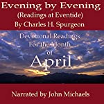 Evening by Evening (Readings for the Month of April): Readings at Eventide | Charles Haddon Spurgeon