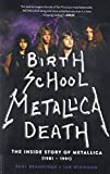 Birth School Metallica Death: The Inside...