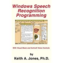 Windows Speech Recognition Programming: With Visual Basic and ActiveX Voice Controls (Speech Software Technical Professionals) by Keith A. Jones (2004-02-22)