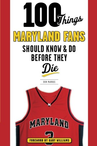 100 Things Maryland Fans Should Know & Do Before They Die (100 Things... Fans Should Know)