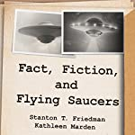 Fact, Fiction, and Flying Saucers: The Truth Behind the Misinformation, Distortion, and Derision by Debunkers, Government Agencies, and Conspiracy Conmen | Stanton T. Friedman,Kathleen Marden