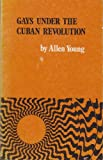 Gays under the Cuban Revolution, Allen Young, 0912516615