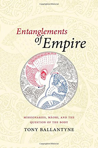 Entanglements of Empire: Missionaries, Maori, and the Question of the Body -