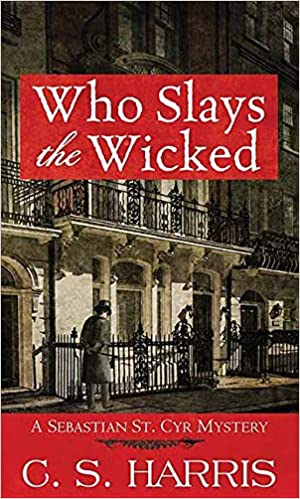 Who Slays the Wicked: A Sebastian St  Cyr Mystery: C  S  Harris