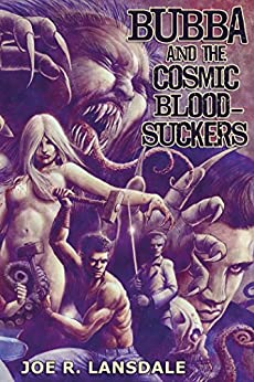 Bubba and the Cosmic Blood-Suckers by [Lansdale, Joe R.]