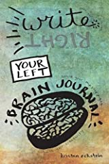 Write (Right) Your Left Brain Journal: The Creativity-Sparking Journal for Writers
