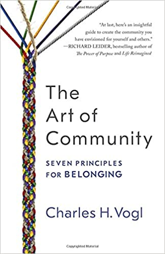 The Art of Community: Seven Principles for Belonging: Charles Vogl ...