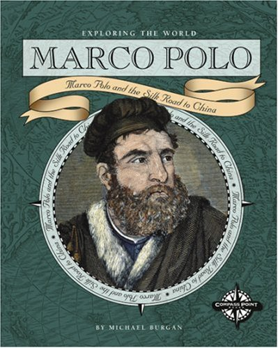 Marco Polo: Marco Polo and the Silk Road to China (Exploring the World)