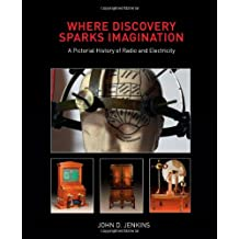 Where Discovery Sparks Imagination: A Pictorial History of Radio and Electricity