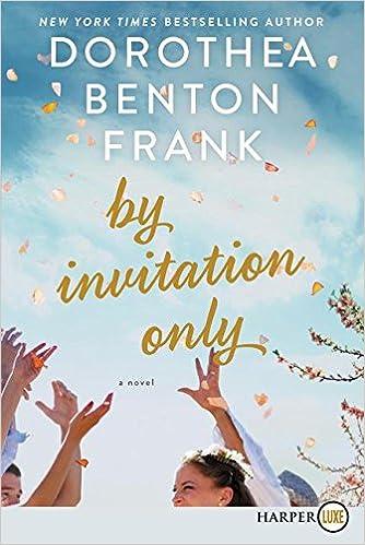 By Invitation Only A Novel Dorothea Benton Frank 9780062845658