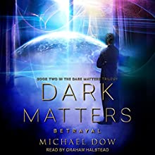 Dark Matters: Betrayal: Dark Matters Series, Book 2 Audiobook by Michael Dow Narrated by Graham Halstead